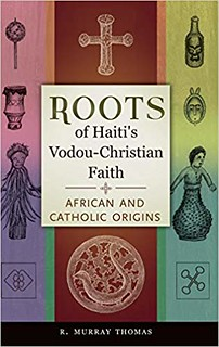Roots of Haiti's Vodou-Christian Faith: African and Catholic Origins - R. Murray Thomas