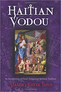 Haitian Vodou: An Introduction to Haiti's Indigenous Spiritual Tradition - Mambo Chita Tann