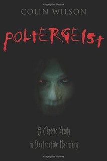 Poltergeist: A Classic Study in Destructive Hauntings - Colin Wilson