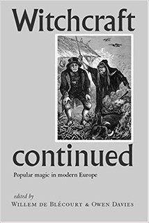 Witchcraft Continued: Popular Magic in Modern Europe - Willem De Blécourt & Owen Davies