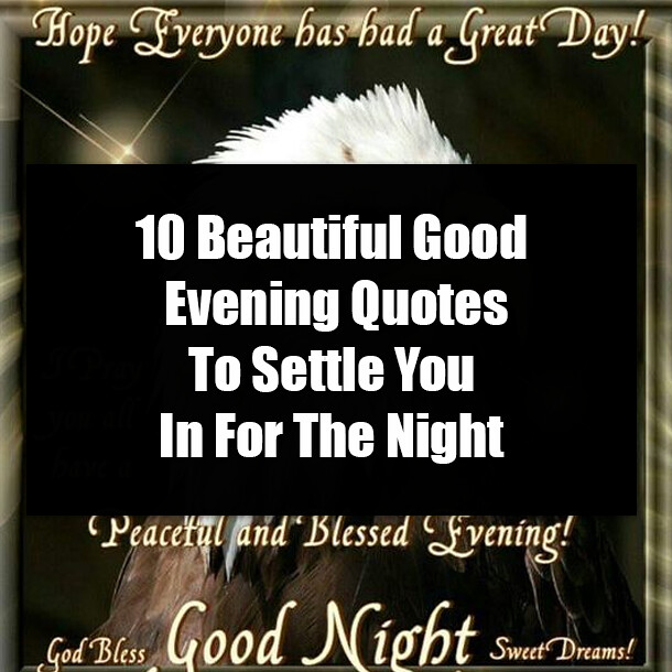 10 Beautiful Good Evening Quotes To Settle You In For The ...