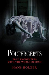 Poltergeists : True Encounters with the World Beyond - Hans Holzer
