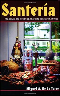 Santeria: The Beliefs and Rituals of a Growing Religion in America - Miguel A. De La Torre