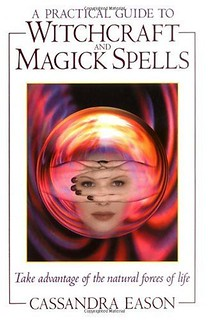 A Practical Guide to Witchcraft and Magick Spells - Cassandra Eason