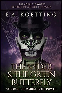 The Spider & The Green Butterfly: Vodoun Crossroads Of Power- E.A. Koetting