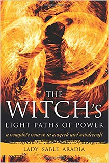 The Witch's Eight Paths of Power: A Complete Course in Magick and Witchcraft – Lady Sable Aradia