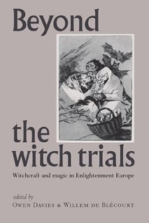 Beyond the witch trials: witchcraft and magic in Enlightenment Europe -Owen Davies, Willem de Blécourt