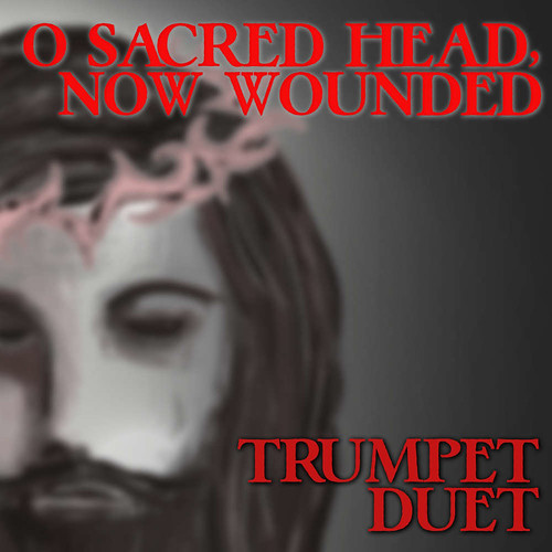 O Sacred Head Now Wounded Trumpet Duet Hymn