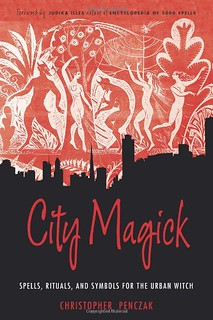 City magick : spells, rituals, and symbols for the urban witch - Christopher Penczak, Judika Illes