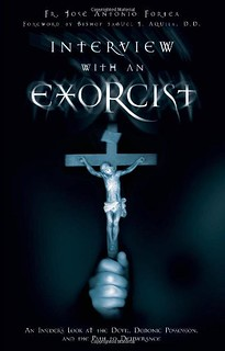 Interview with an Exorcist: An Insider's Look at the Devil, Demonic Possession, and the Path to Deliverance - José Antonio Fortea