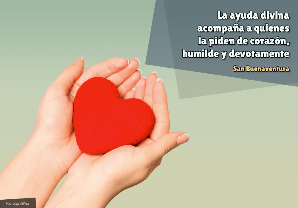 La ayuda divina acompaña a quienes la piden de corazón, humilde y devotamente - San Buenaventura