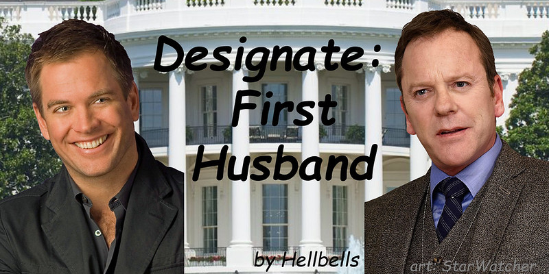 Using White House as background, foreground is a three-part panel.  Tony DiNozzo on left, Tom Kirkman on right.  Middle text reads, 'Designate: First Husband'.