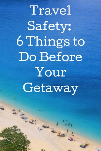 Travel Safety: 6 Things to Do Before Your Getaway