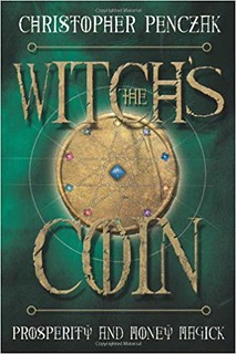 The Witch's Coin: Prosperity and Money Magick Christopher Penczak