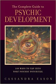 The Complete Guide to Psychic Development: 100 Ways to Tap into Your Psychic Potential -  Cassandra Eason