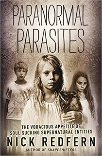 Paranormal Parasites: The Voracious Appetites of Soul-Sucking Supernatural Entities - Nick Redfern