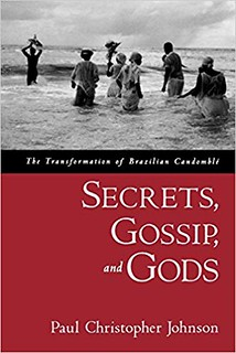 Secrets, Gossip, and Gods: The Transformation of Brazilian Candomblé - Paul Christopher Johnson