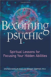 Becoming Psychic: Spiritual Lessons for Focusing Your Hidden Abilities - Stephen Kierulff , Stanley Krippner