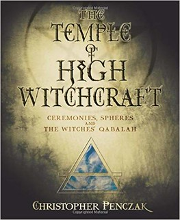 The Temple of High Witchcraft: Ceremonies, Spheres and The Witches' Qabalah - Christopher Penczak