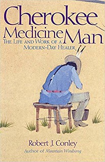 Cherokee Medicine Man: The Life and Work of a Modern-Day Healer - Robert J. Conley