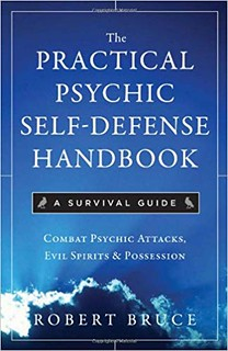 The Practical Psychic Self Defense Handbook: A Survival Guide - Robert Bruce