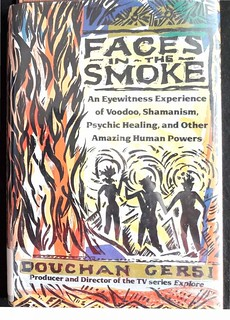 Faces in the Smoke: An Eyewitness Experience of Voodoo, Shamanism, Psychic Healing, and Other Amazing Human Powers - Douchan Gersi