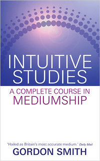 Intuitive Studies: A Complete Course in Mediumship - Gordon Smith
