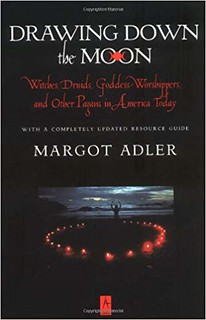 Drawing Down the Moon: Witches, Druids, Goddess-Worshippers, and Other Pagans in America - Margot Adler