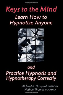 Keys to the Mind, Learn How to Hypnotize Anyone and Practice Hypnosis and Hypnotherapy Correctly - Richard Nongard, Nathan Thomas