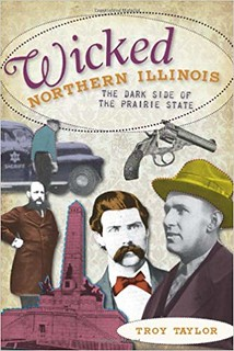Wicked Northern Illinois: The Dark Side of the Prairie State - Troy Taylor