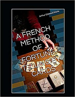 A French Method of Fortune Telling by Cards - Arthur Edward Waite
