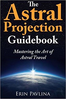The Astral Projection Guidebook: Mastering the Art of Astral Travel - Erin Pavlina
