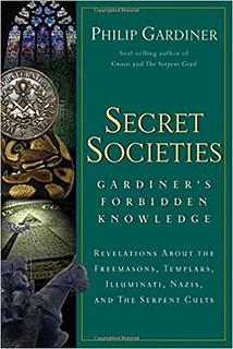 Secret Societies: Revelations About the Freemasons, Templars, Illuminati, Nazis, and the Serpent Cults - Philip Gardiner