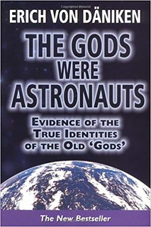 The Gods Were Astronauts: Evidence of the True Identities of the Old 'Gods - Erich von Daniken