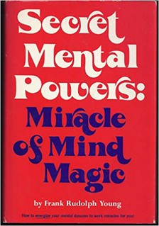 Secret Mental Powers : Miracle of Mind Magic -  Frank Rudolph Young
