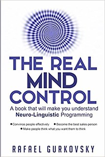 The Real Mind Control: A book that will make you understand Neuro-Linguistic Programming - Rafael Gurkovsky
