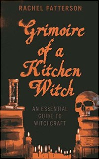 Grimoire of a Kitchen Witch: An Essential Guide to Witchcraft – Rachel Patterson