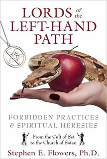 Lords of the Left-Hand Path: Forbidden Practices and Spiritual Heresies - Stephen E. Flowers