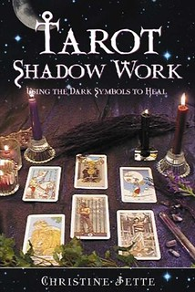 Tarot Shadow Work: Using the Dark Symbols to Heal - Christine Jette