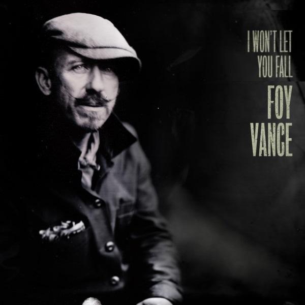 Foy Vance - I Won't Let You Fall