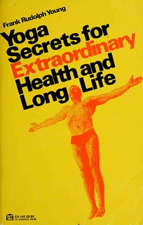 Yoga Secrets for Extraordinary Health & Long Life - Frank Rudolph Young