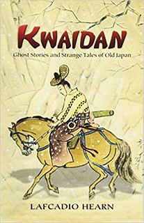 Kwaidan: Ghost Stories and Strange Tales of Old Japan - Lafcadio Hearn