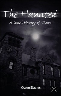 The Haunted: A Social History of Ghosts -  Owen Davies