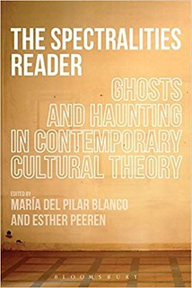 The Spectralities Reader: Ghosts and Haunting in Contemporary Cultural Theory - Maria del Pilar Blanco & Esther Peeren