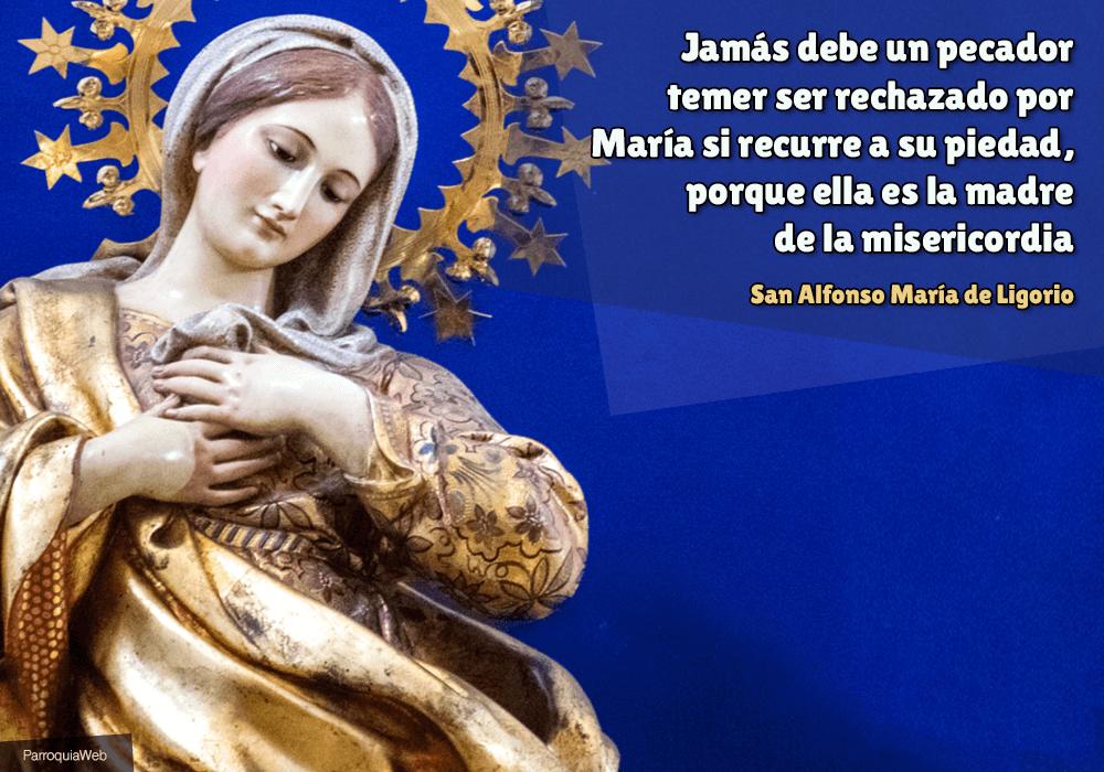 Jamás debe un pecador temer ser rechazado por María si recurre a su piedad, porque ella es la madre de la misericordia – San Alfonso María de Ligorio