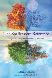 The Spellcaster's Reference: Magickal Timing for the Wheel of the Year - Eileen Holland