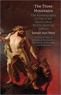 The Three Mountains : Gnosis, Kabbalah, and the Sexual Mysteries of the Secret Path to Liberation - Samael Aun Weor