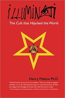 Illuminati: The Cult that Hijacked the World - Makow Ph.D., Henry