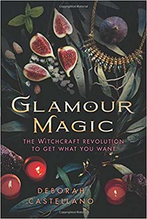 Glamour Magic: The Witchcraft Revolution to Get What You Want - Deborah Castellano