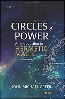 Circles of Power: An Introduction to Hermetic Magic - John Michael Greer